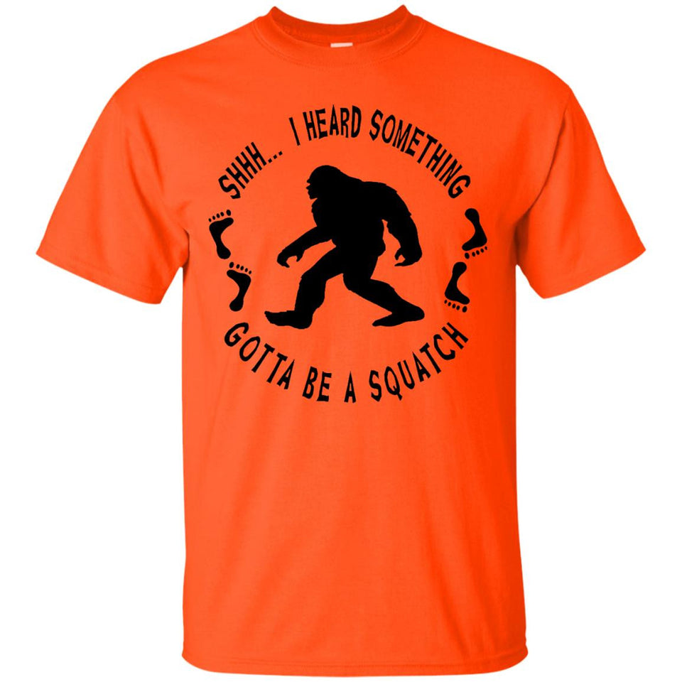 I heard Sasquatch Hunting Cryptozoology T Shirt