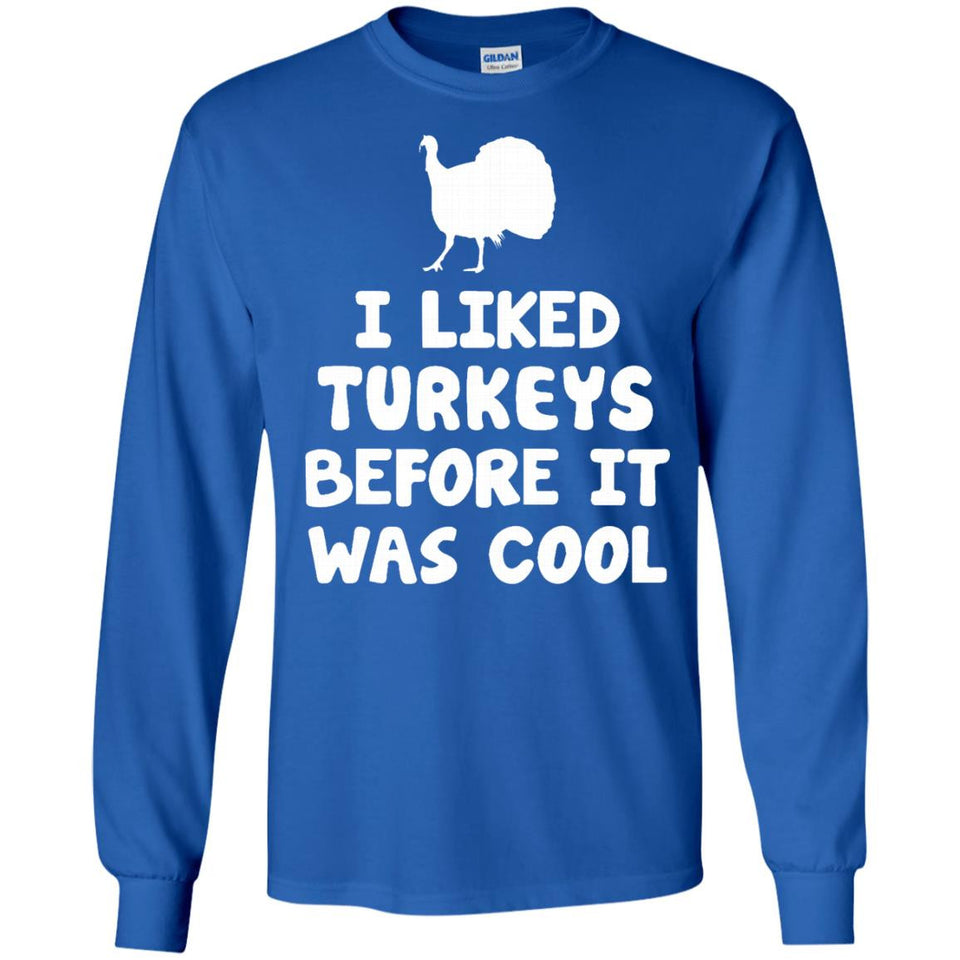I Liked Turkeys Before It Was Cool T-shirt