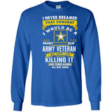 I Never Dream That Some Day Army Veteran Killing It T-Shirts