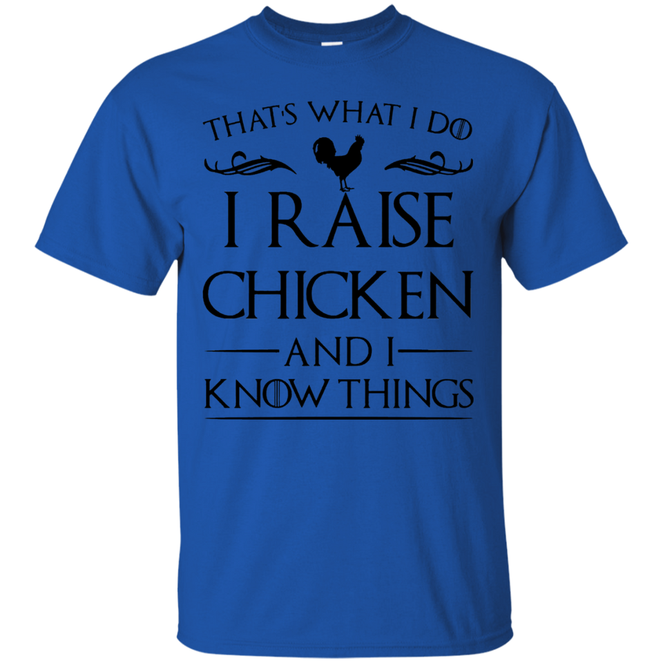 I Raise Chicken and I Know Things T Shirt Black