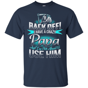 I have a crazy papa and Im not afraid to use him T-Shirt