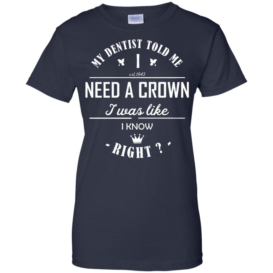 My Dentist Told Me I Need a Crown Tshirt