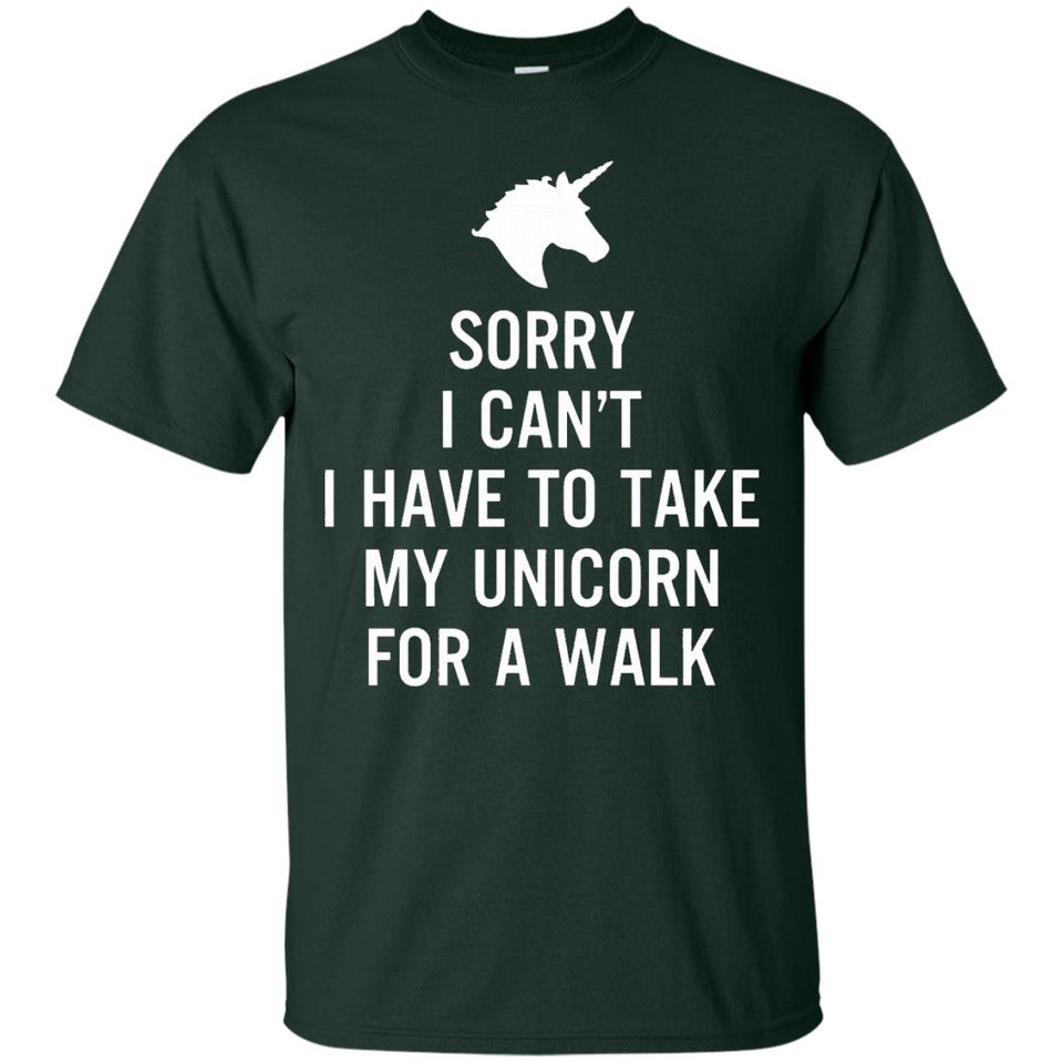 Sorry I Can't I Have To Take My Unicorn For A Walk T-shirt