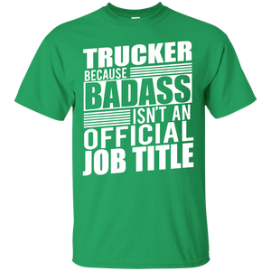 Trucker T-shirt Because Badass Isn't An Official Job Title - Newmeup