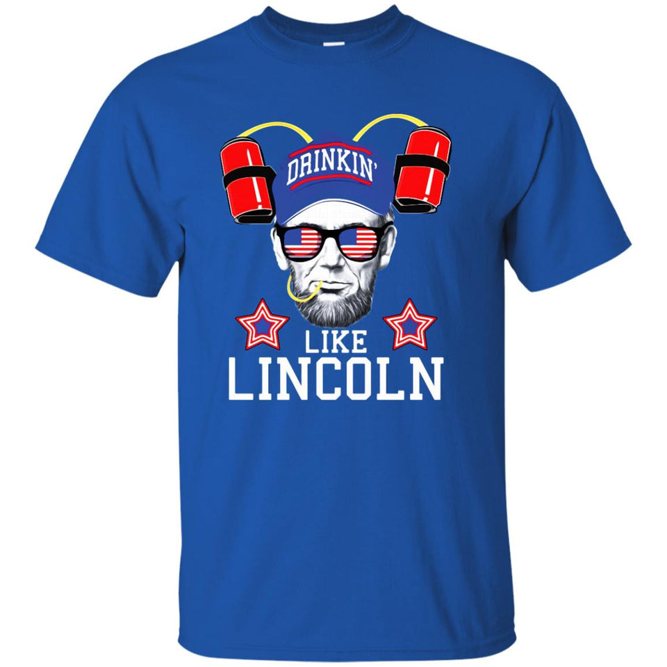 Drinkin' Like Lincoln - Funny July 4th Shirt Design