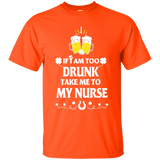 PATRICK T-SHIRT-IF-I-AM-TOO-DRUNK-TAKE-ME-TO-MY-NURSE