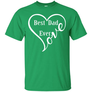 i love best dad ever - Father's Day T-shirt