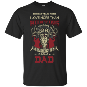 Men's There Ain't Many Things I Love More Than Hunting T-Shirt