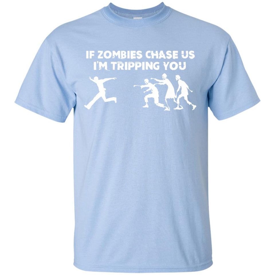 If Zombies Chase Us, I'm Tripping You T-Shirt