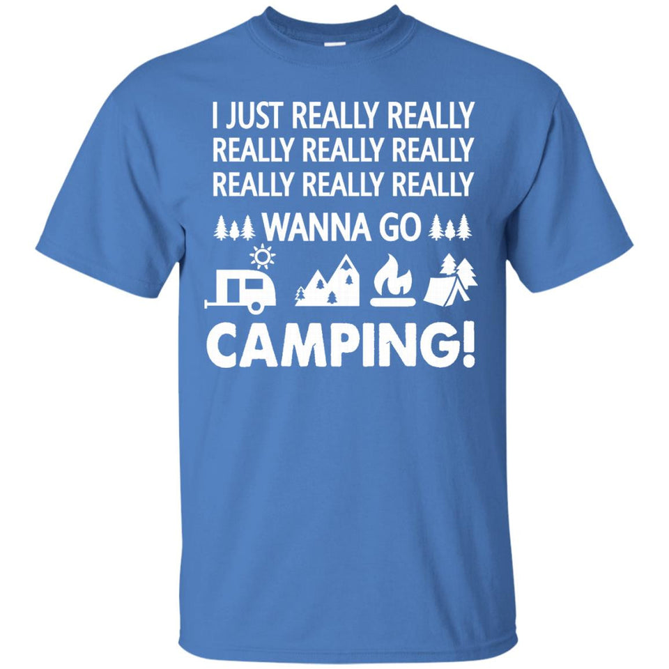 I JUST REALLY WANNA GO CAMPING T SHIRT