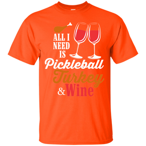 All I Need is Pickleball Turkey Wine Thanksgiving T Shirt