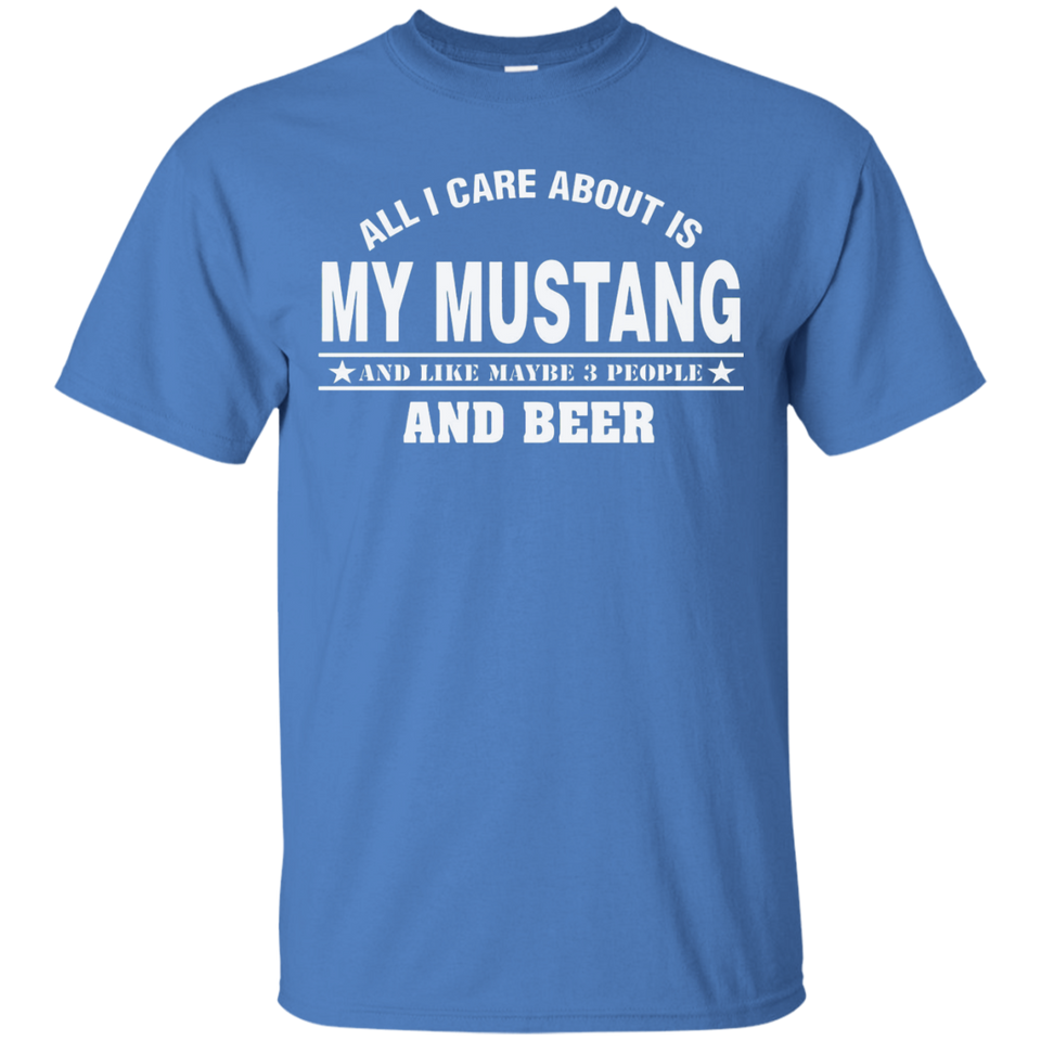All I Care About Is My Mustang And Like Maybe 3 People And B - Newmeup