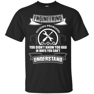 Engineer Solving Problems Funny Engineering Shirt