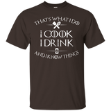 that's what i do I cook i drink and i know things t shirt