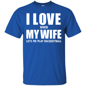 Men's I Love My Wife she lets me play Racquetball Funny T-shirt XL Black