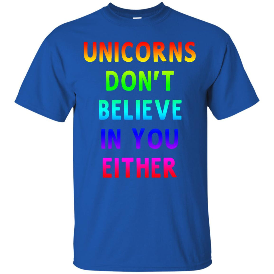 Unicorns Don't Believe In You Either Funny T-shirt Women Men - Newmeup