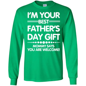 I'm Your Best Father's Day Gift - Mommy Says You're Welcome