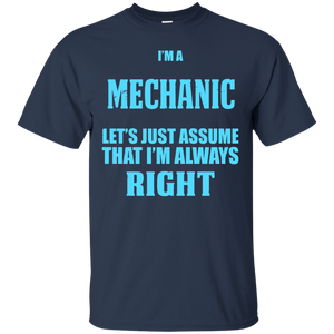 I'm A Mechanic T-shirt Let's Just Assume That I'm Right