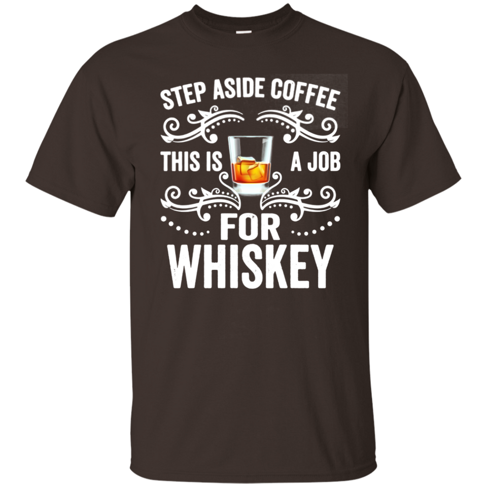 Step Aside Coffee This Is A Job For Whiskey Funny T-Shirt