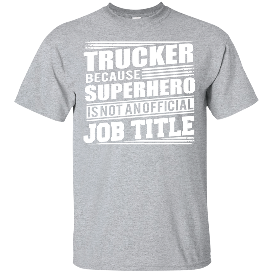 Trucker Because Superhero Is Not An Official Job T-shirt - Newmeup