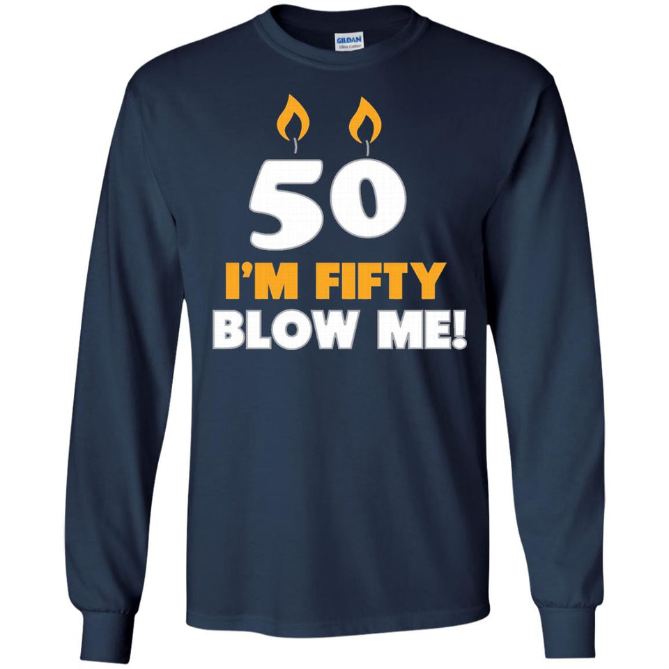 I'm 50 Fifty Now Blow Me Birthday Funny T-Shirt