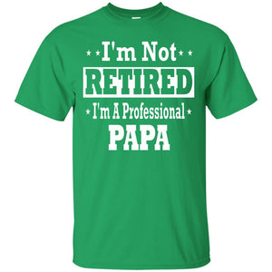 Men's I'm Not Retired I'm A Professional Papa T-Shirt