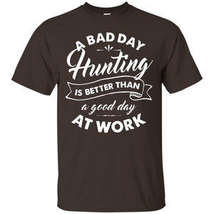 Bad Day Hunting Better Than Good Day At Work T Shirt - Newmeup