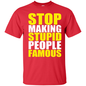 Stop Making Stupid People Famous Funny Saying T Shirt - newmeup