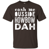 Cash me outside howbow dah catch me ousside Tshirt - Newmeup
