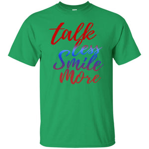 Talk Less Smile More t-shirt