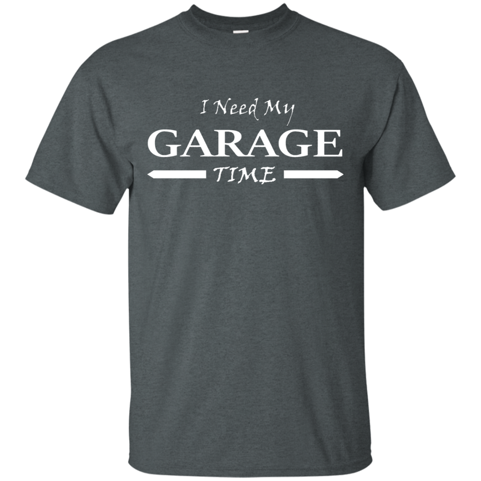 I Need My Garage Time Mechanic-Handyman's T-shirt