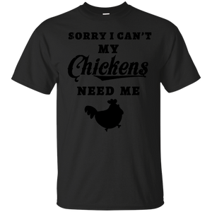 Sorry I Can't My Chickens Need Me Love Chicken T Shirt Tee(den)