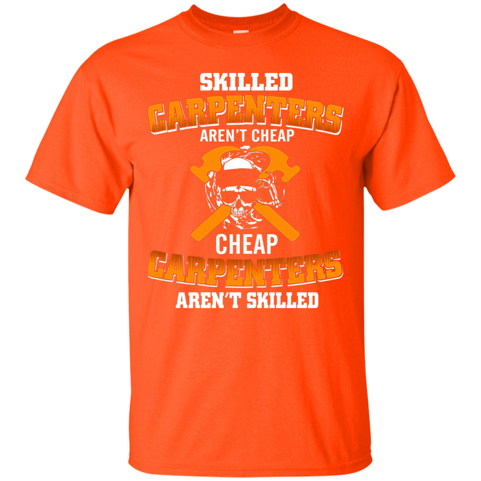 Skilled Carpenters Aren't Cheap T-shirt