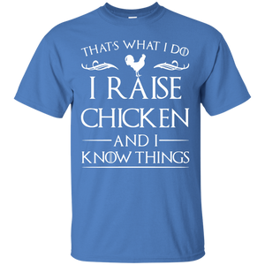 I Raise Chicken and I Know Things T Shirt