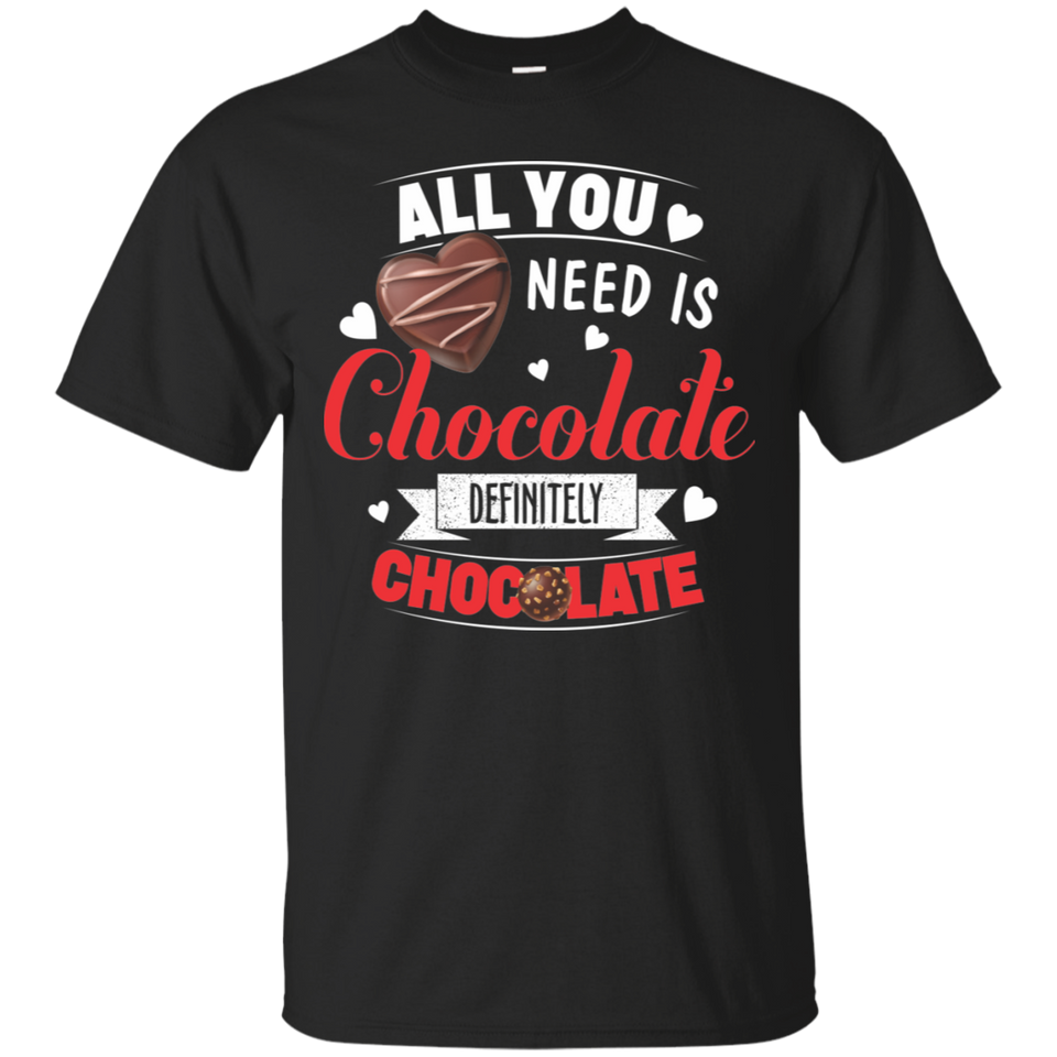 All You Need Love And Chocolate Funny Valentines Day T-Shirt