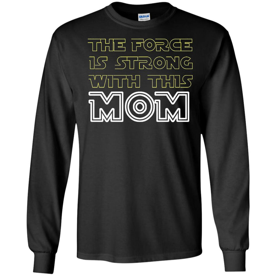 Mother's Day The Force is Strong with this MOM T-shirt