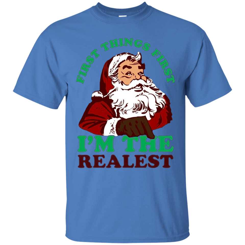 First Things First Santa Im The Realest Christmas T-shirts