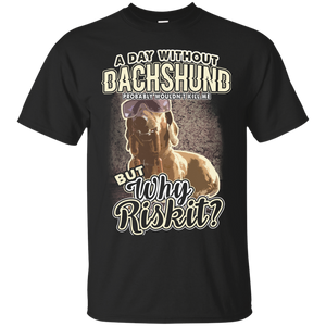 Men's Dachshund Shirts A Day Without Dachshund T-shirt