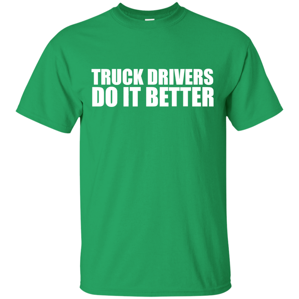 Truck drivers do it better T-shirt Truck Driver Truckers - Newmeup