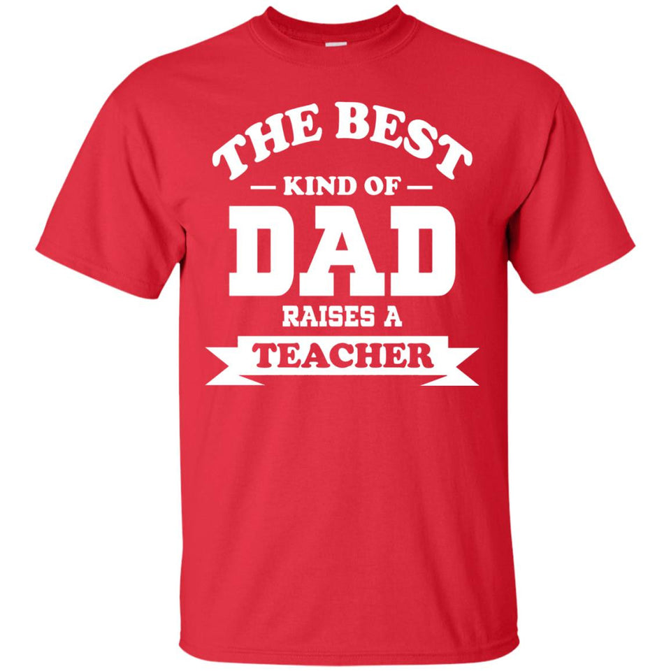 The Best Kind Of Dad Raises A Teacher T Shirt