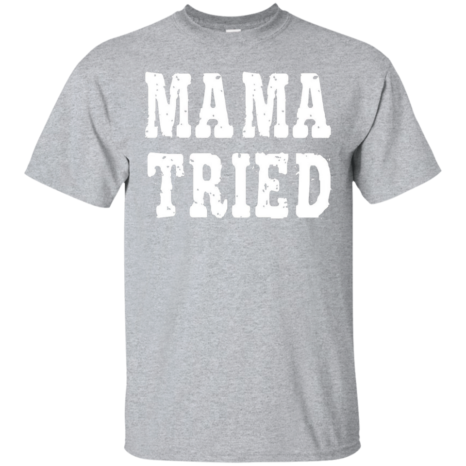 Mama Tried Women T-Shirt For Mother Great Gifts Idea - Newmeup