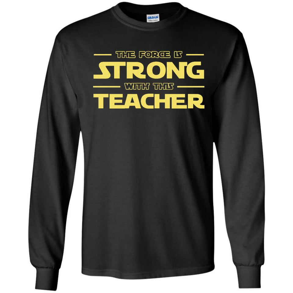 The force is strong with this teacher T-shirt