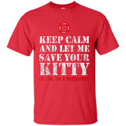 Keep calm and let me save your Kitty   Cat Firefighter Shirt