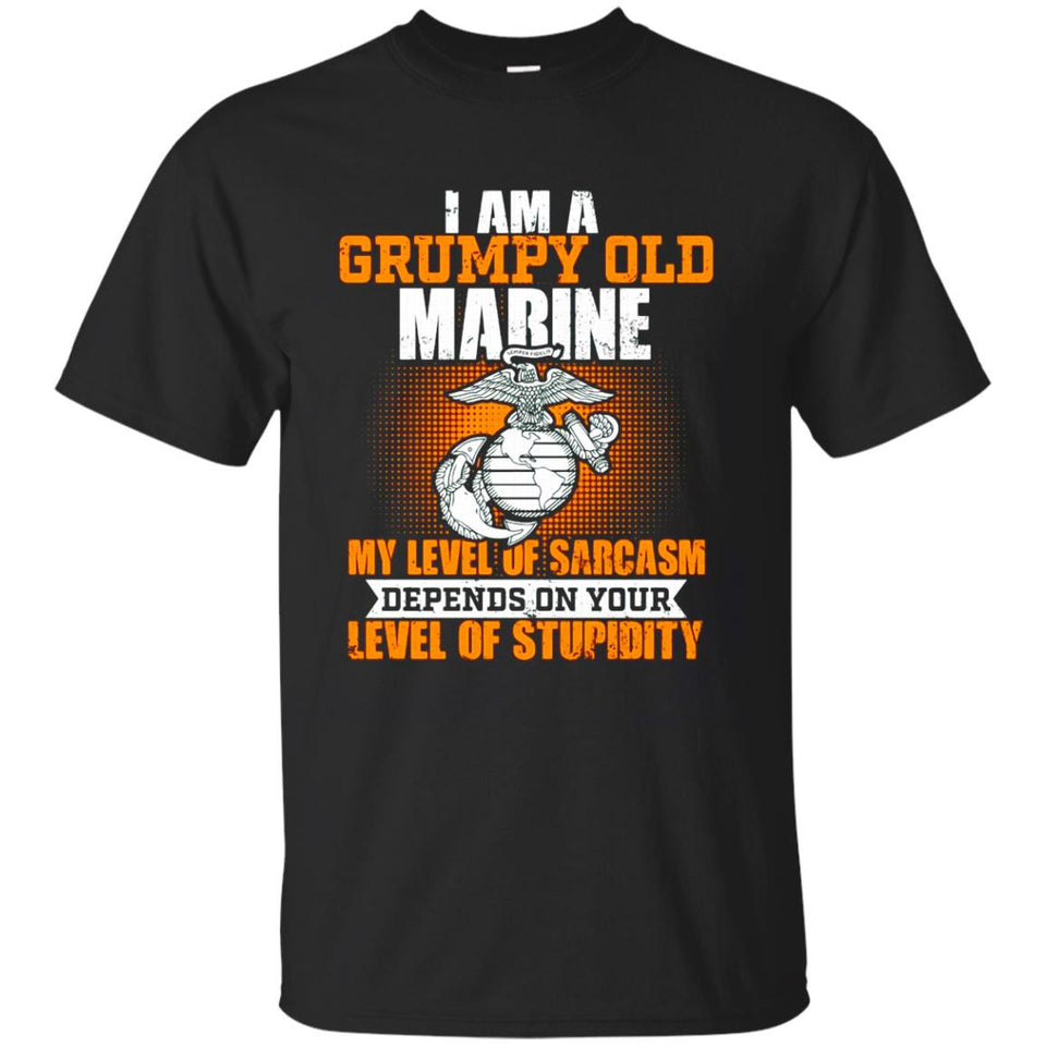 I Am A Grumpy Old Marine My Level Of Sarcasm Depends on