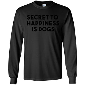Secret To Happiness Is Dogs T-shirt For Dog Lovers