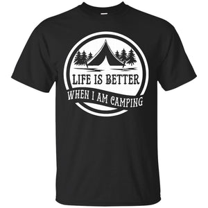 Life is Better When I'm Camping T-Shirt