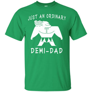 Just an ordinary Demi-Dad Tshirt