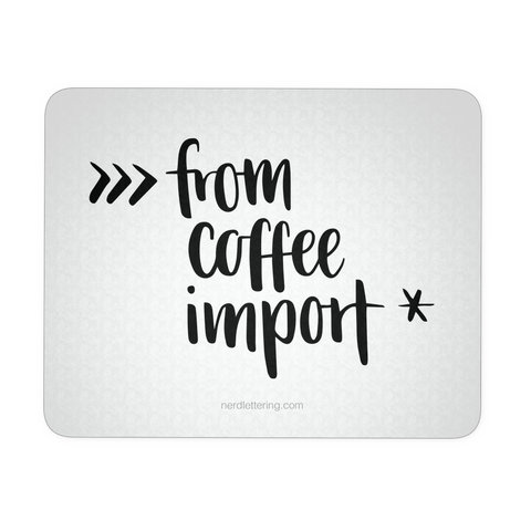 """Import Coffee"" Python Mouse Pad"