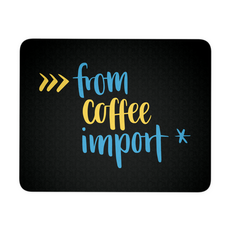 """from coffee import *"" Python Mouse Pad (Black)"