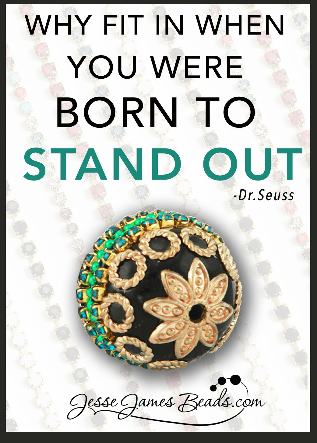 ...You were born to stand out. Beads by Jesse James